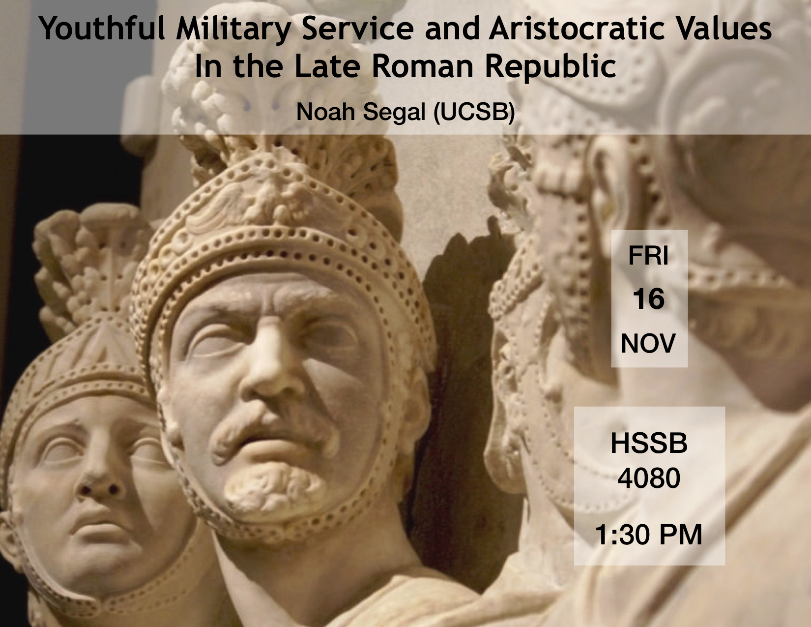 """Noah Segal (UCSB), """"Youthful Military Service and Aristocratic Values in the Late Roman Republic"""" @ HSSB 4080"""